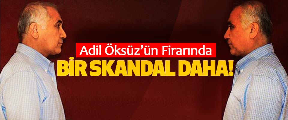 Adil Öksüz'ün Firarında bir skandal daha!