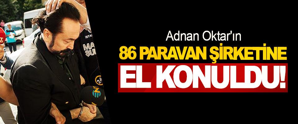Adnan Oktar'ın 86 Paravan Şirketine El Konuldu!