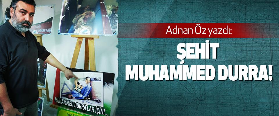 Adnan Öz yazdı: Şehit Muhammed Durra!