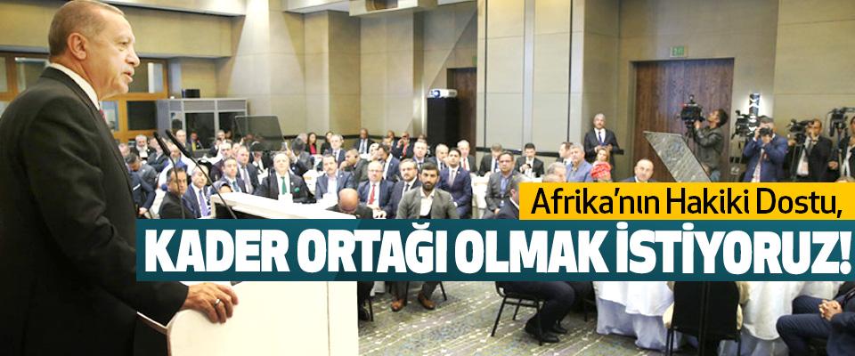 Afrika'nın Hakiki Dostu, Kader Ortağı Olmak İstiyoruz!