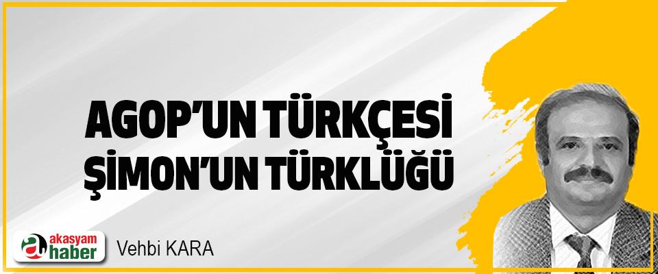 Agop'un Türkçesi Şimon'un Türklüğü