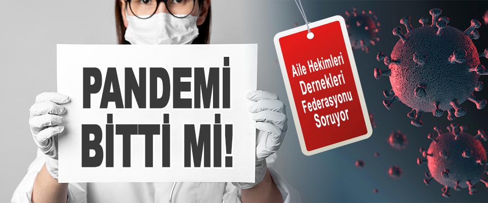 AHEF Soruyor: Pandemi Bitti Mi!