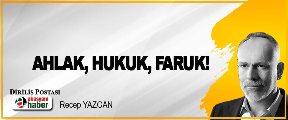 Ahlak, hukuk, Faruk!