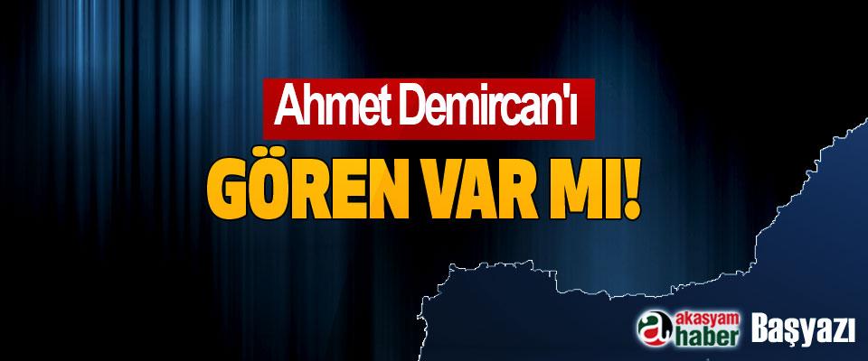 Ahmet Demircan'ı Gören Var mı!