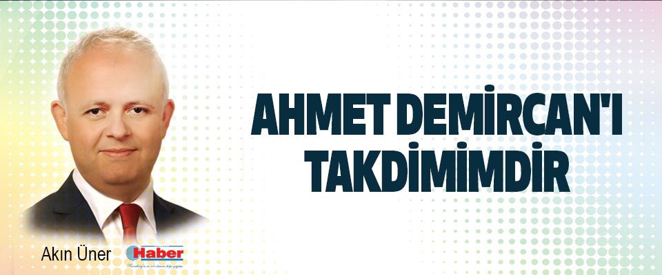 Ahmet Demircan'ı Takdimimdir