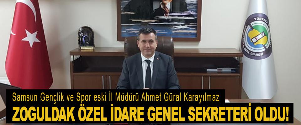 Ahmet Güral Karayılmaz Zoguldak Özel İdare Genel Sekreteri oldu!