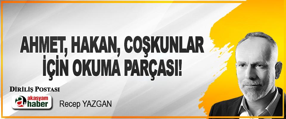 Ahmet, Hakan, Coşkunlar İçin Okuma Parçası!