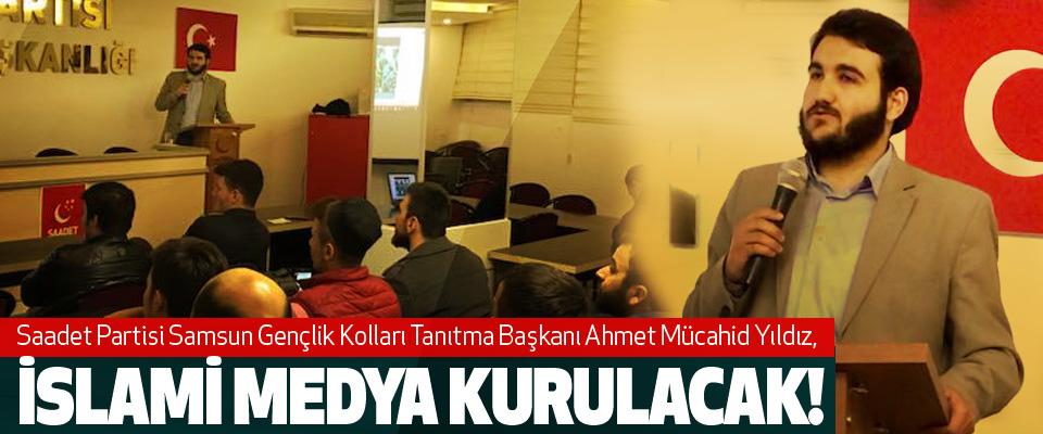 Ahmet Mücahid Yıldız, İslami medya kurulacak!