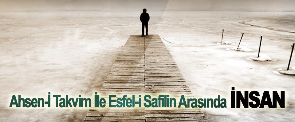 Ahsen-İ Takvim İle Esfel-i Safilin Arasında insan