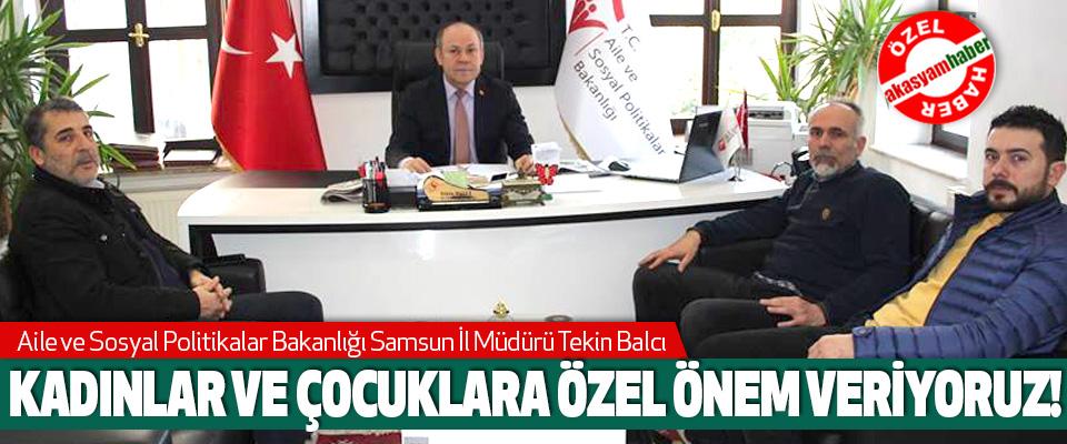 Aile ve Sosyal Politikalar Bakanlığı Samsun İl Müdürü Tekin Balcı, Kadınlar ve çocuklara özel önem veriyoruz!