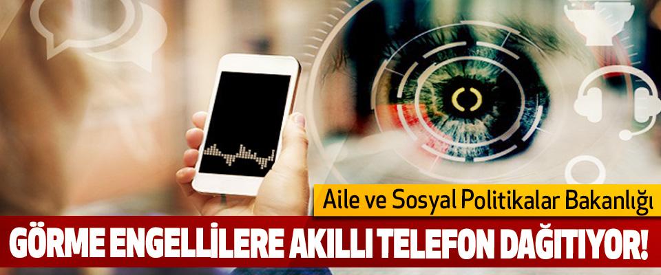 Aile ve Sosyal Politikalar Bakanlığı Görme engellilere akıllı telefon dağıtıyor!