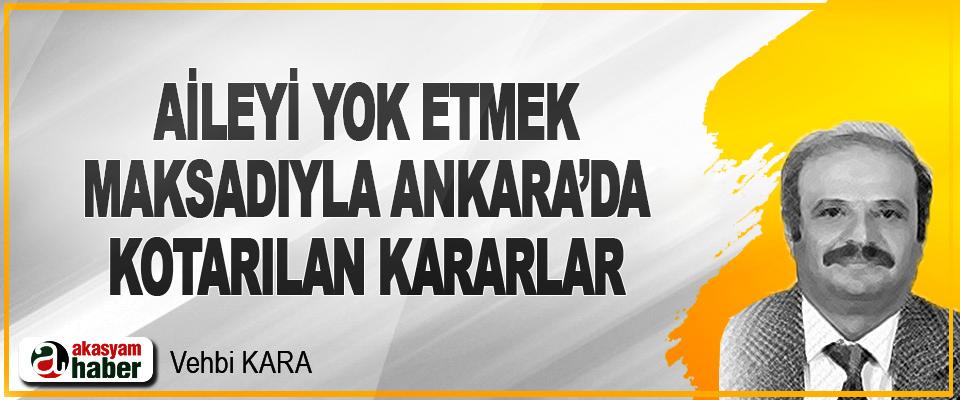 Aileyi Yok Etmek Maksadıyla Ankara'da Kotarılan Kararlar
