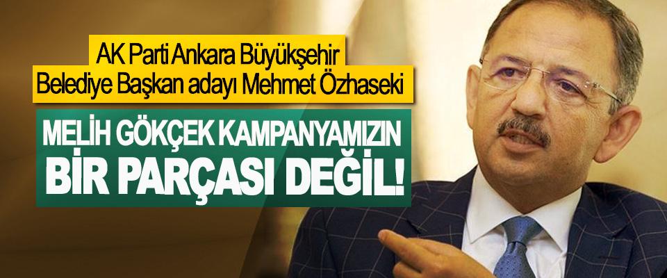 AK Parti Ankara Büyükşehir Belediye Başkan adayı Mehmet Özhaseki: Melih gökçek kampanyamızın bir parçası değil!