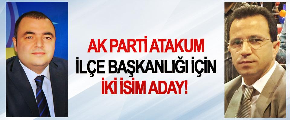 AK Parti Atakum İlçe Başkanlığı İçin İki İsim Aday!