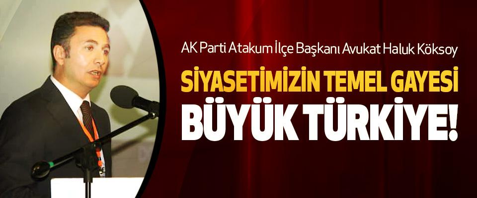 AK Parti Atakum İlçe Başkanı Avukat Haluk Köksoy: Siyasetimizin Temel Gayesi Büyük Türkiye!