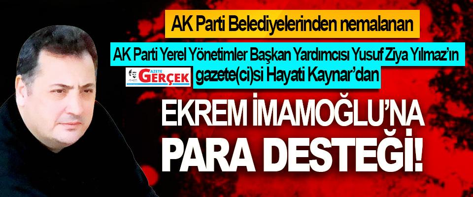 AK Parti Belediyelerinden nemalanan Hayati Kaynar'dan Ekrem İmamoğlu'na para desteği!