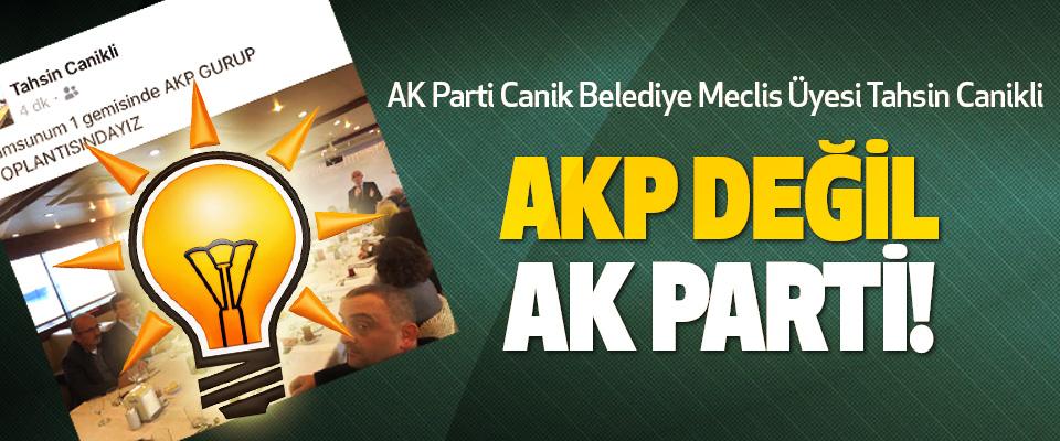 AK Parti Canik Belediye Meclis Üyesi Tahsin Canikli Akp değil ak parti!