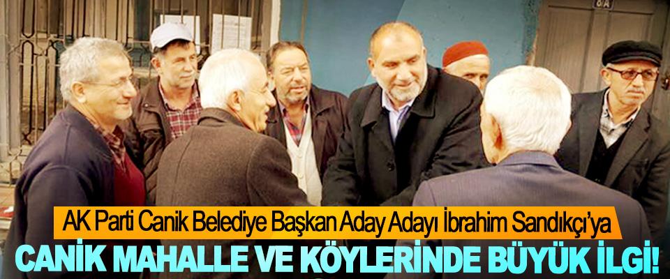 AK Parti Canik Belediye Başkan Aday Adayı İbrahim Sandıkçı'ya Canik mahalle ve köylerinde büyük ilgi!