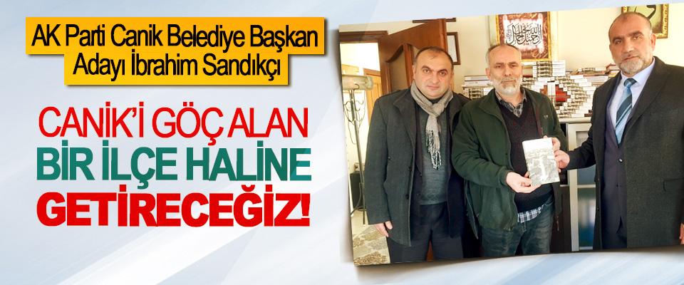 AK Parti Canik Belediye Başkan Adayı İbrahim Sandıkçı: Canik'i göç alan bir ilçe haline getireceğiz!