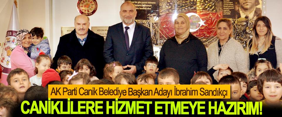 AK Parti Canik Belediye Başkan Adayı İbrahim Sandıkçı; Caniklilere hizmet etmeye hazırım!