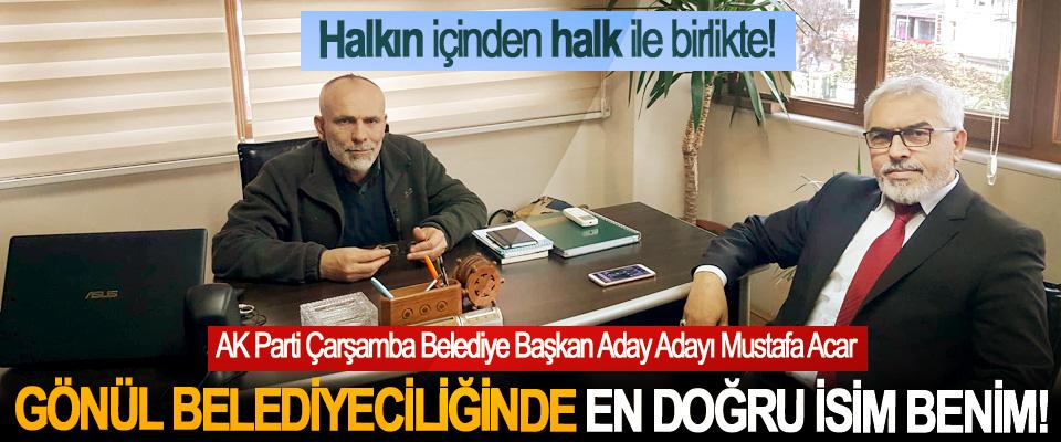 AK Parti Çarşamba Belediye Başkan Aday Adayı Mustafa Acar: Gönül belediyeciliğinde en doğru isim benim!