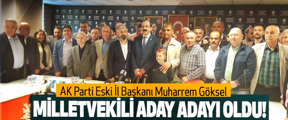 AK Parti Eski İl Başkanı Muharrem Göksel Milletvekili aday adayı oldu!