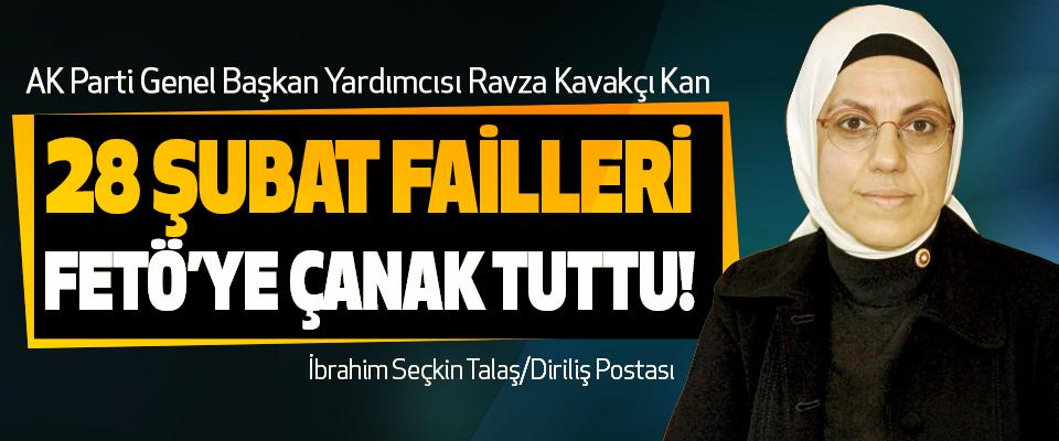 AK Parti Genel Başkan Yardımcısı Ravza Kavakçı Kan; 28 Şubat Failleri FETÖ'ye Çanak Tuttu!