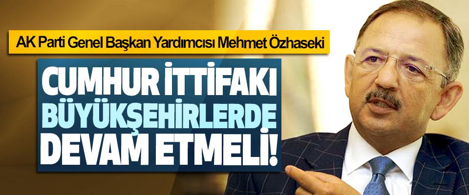 AK Parti Genel Başkan Yardımcısı Mehmet Özhaseki: Cumhur ittifakı büyükşehirlerde devam etmeli!