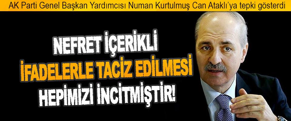 AK Parti Genel Başkan Yardımcısı Numan Kurtulmuş Can Ataklı'ya Tepki Gösterdi