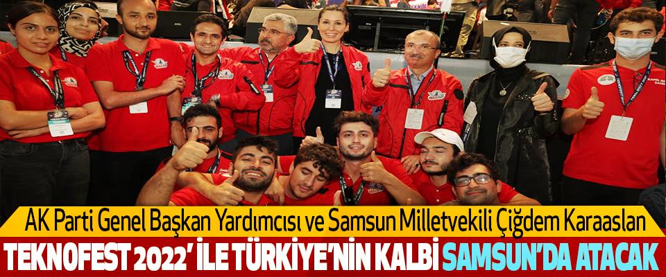 AK Parti Genel Başkan Yardımcısı ve Samsun Milletvekili Çiğdem Karaaslan Teknofest 2022' İle Türkiye'nin Kalbi Samsun'da Atacak