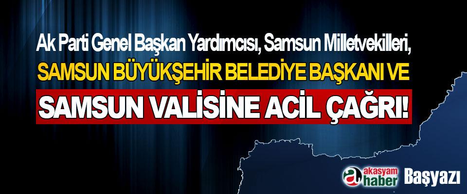 Ak Parti Genel Başkan Yardımcısı, Samsun Milletvekilleri, Samsun Büyükşehir Belediye Başkanı Ve Samsun Valisine Acil Çağrı!