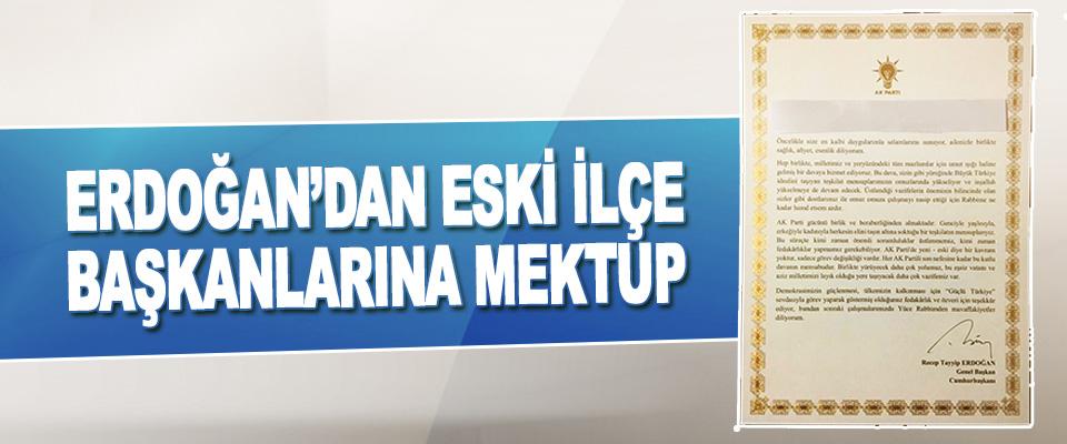 Ak Parti Genel Başkanı Erdoğan'dan Eski İlçe Başkanlarına Mektup