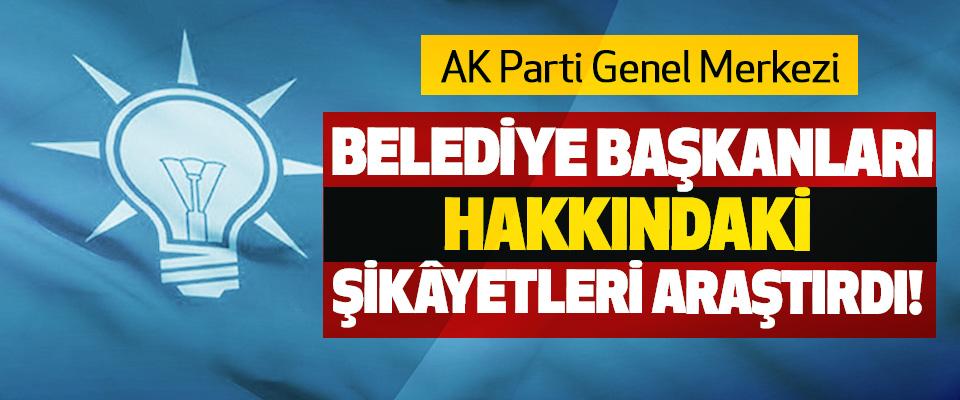AK Parti Genel Merkezi Belediye başkanları hakkındaki şikâyetleri araştırdı!
