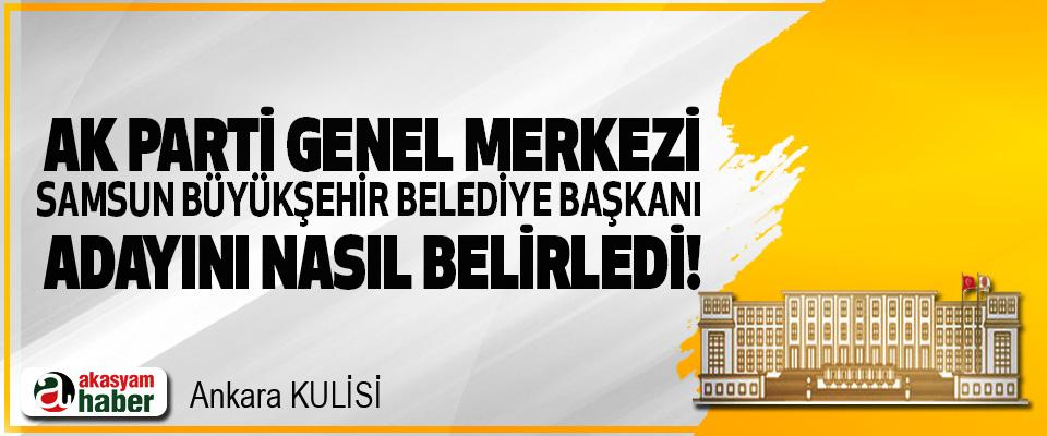 Ak Parti Genel Merkezi Samsun Büyükşehir Belediye Başkanı Adayını Nasıl Belirledi!