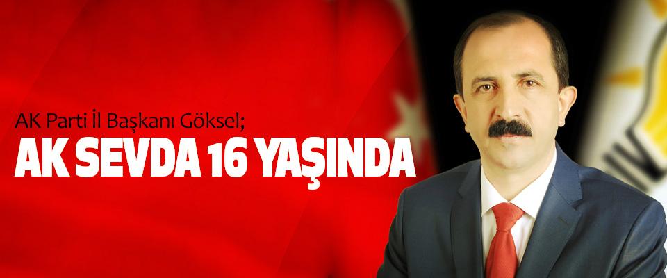 AK Parti İl Başkanı Göksel; Ak Sevda 16 Yaşında