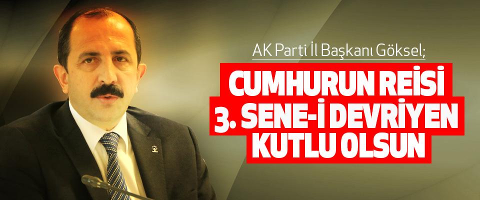 AK Parti İl Başkanı Göksel; Cumhurun reisi 3. Sene-i devriyen kutlu olsun