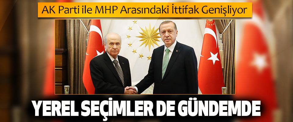 AK Parti ile MHP Arasındaki İttifak Genişliyor