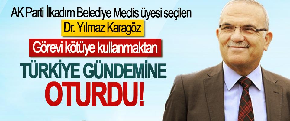 AK Parti İlkadım Belediye Meclis üyesi seçilen Dr. Yılmaz Karagöz Görevi kötüye kullanmaktan Türkiye gündemine oturdu!