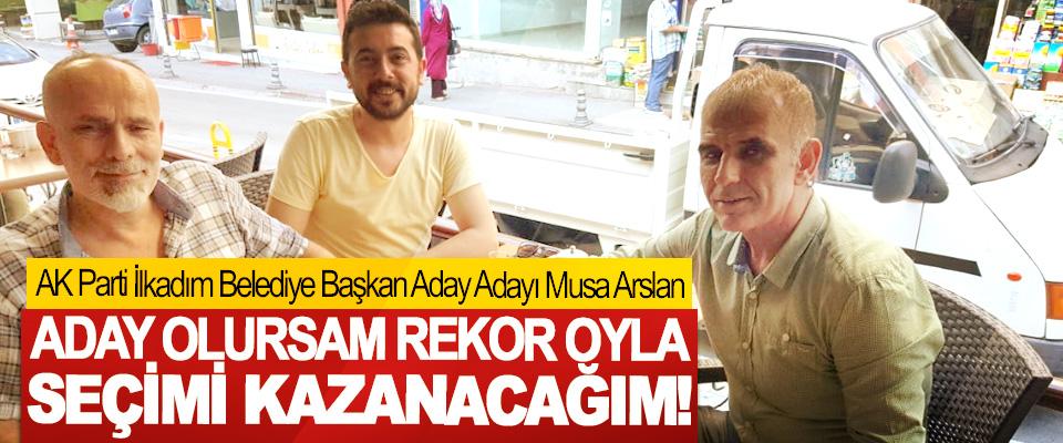 AK Parti İlkadım Belediye Başkan Aday Adayı Musa Arslan: Aday olursam rekor oyla seçimi kazanacağım!