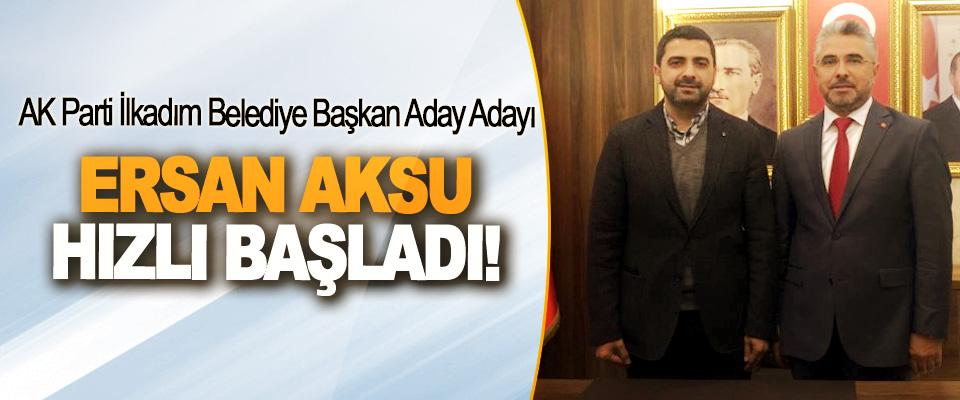 AK Parti İlkadım Belediye Başkan Aday Adayı Ersan Aksu hızlı başladı!