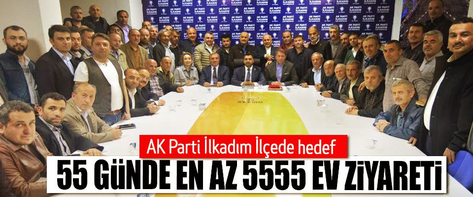 AK Parti İlkadım İlçede hedef, 55 Günde En Az 5555 Ev Ziyareti