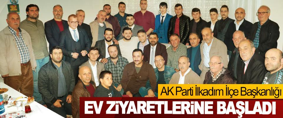 AK Parti İlkadım İlçe Başkanlığı Ev Ziyaretlerine Başladı