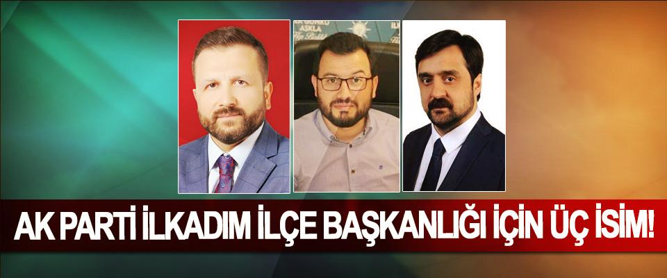 Ak Parti İlkadım ilçe başkanlığı için üç isim!