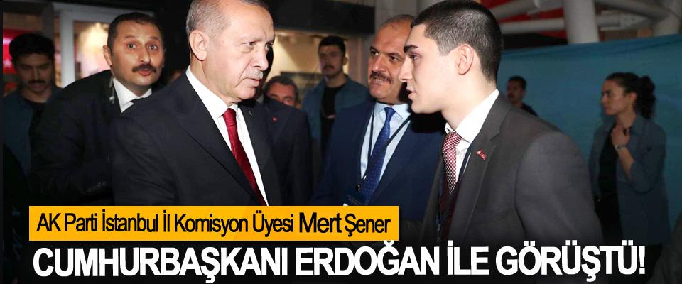 AK Parti İstanbul İl Komisyon Üyesi Mert Şener Cumhurbaşkanı Erdoğan ile görüştü!