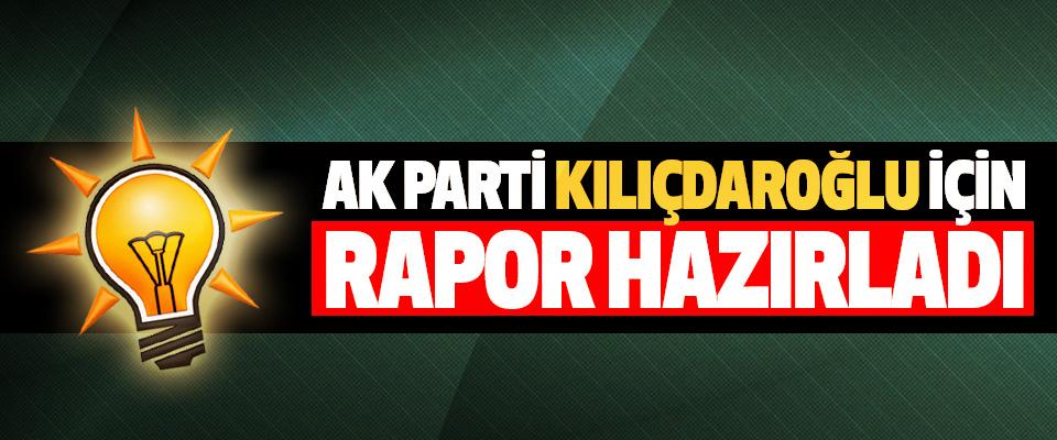 Ak Parti Kılıçdaroğlu İçin Rapor Hazırladı