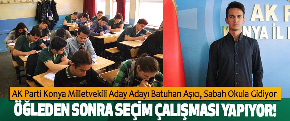AK Parti Konya Milletvekili Aday Adayı Batuhan Aşıcı Sabah Okula Gidiyor, Öğleden Sonra Seçim Çalışması Yapıyor!