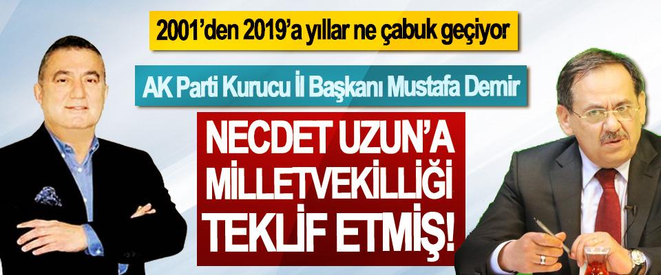 AK Parti Kurucu İl Başkanı Mustafa Demir Necdet Uzun'a Milletvekilliği Teklif Etmiş!