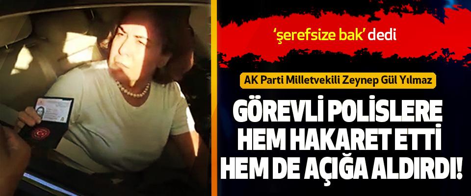 AK Parti Milletvekili Zeynep Gül Yılmaz: Görevli Polislere Hem Hakaret Etti Hem De Açığa Aldırdı!
