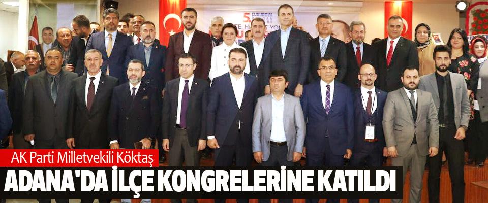 AK Parti Milletvekili Köktaş Adana'da İlçe Kongrelerine Katıldı