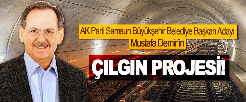 AK Parti Samsun Büyükşehir Belediye Başkan Adayı Mustafa Demir'in çılgın projesi!